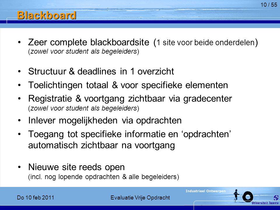 Blackboard Zeer complete blackboardsite ( 1 site voor beide onderdelen ) (zowel voor student als begeleiders) Structuur & deadlines in 1 overzicht Toelichtingen totaal & voor specifieke elementen Registratie & voortgang zichtbaar via gradecenter (zowel voor student als begeleiders) Inlever mogelijkheden via opdrachten Toegang tot specifieke informatie en 'opdrachten' automatisch zichtbaar na voortgang Nieuwe site reeds open (incl.