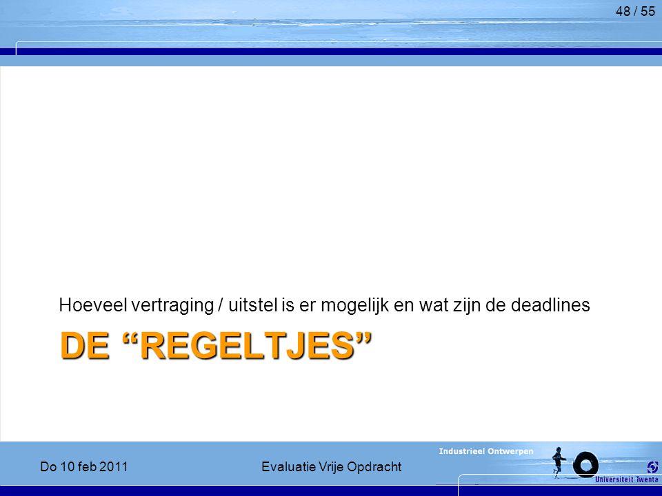 DE REGELTJES Hoeveel vertraging / uitstel is er mogelijk en wat zijn de deadlines Do 10 feb 2011Evaluatie Vrije Opdracht 48 / 55