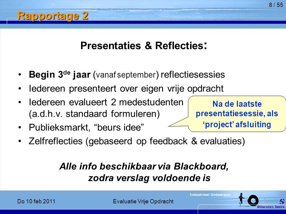 Rapportage 2 Presentaties & Reflecties : Begin 3 de jaar ( vanaf september ) reflectiesessies Iedereen presenteert over eigen vrije opdracht Iedereen evalueert 2 medestudenten (a.d.h.v.