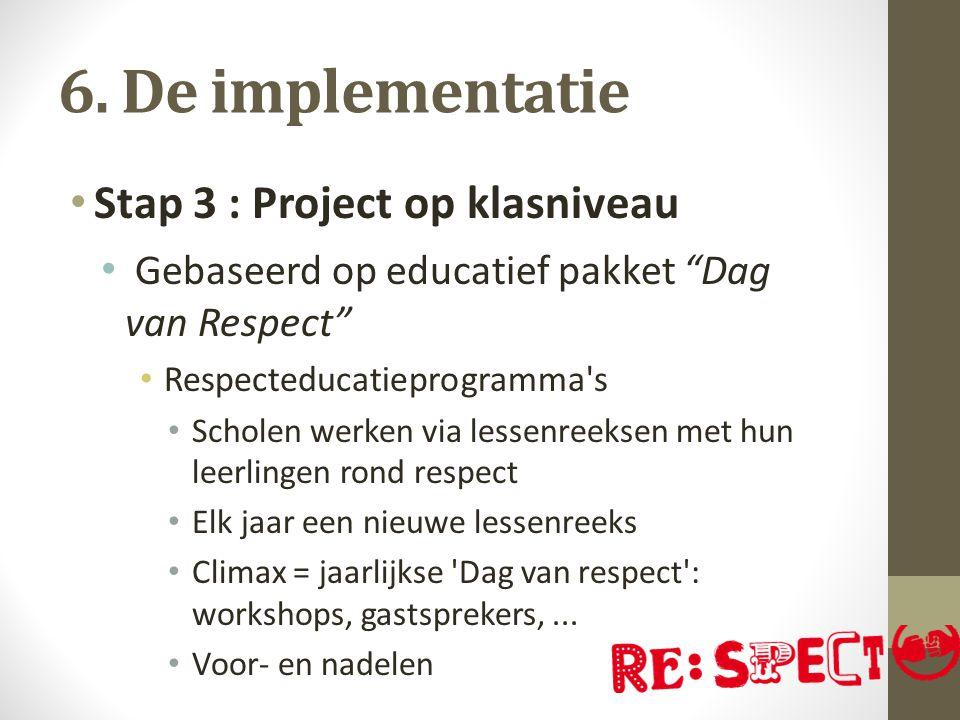 """6. De implementatie Stap 3 : Project op klasniveau Gebaseerd op educatief pakket """"Dag van Respect"""" Respecteducatieprogramma's Scholen werken via lesse"""