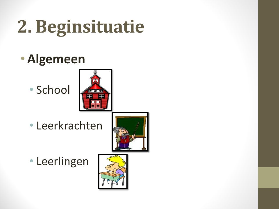 2. Beginsituatie Algemeen School Leerkrachten Leerlingen