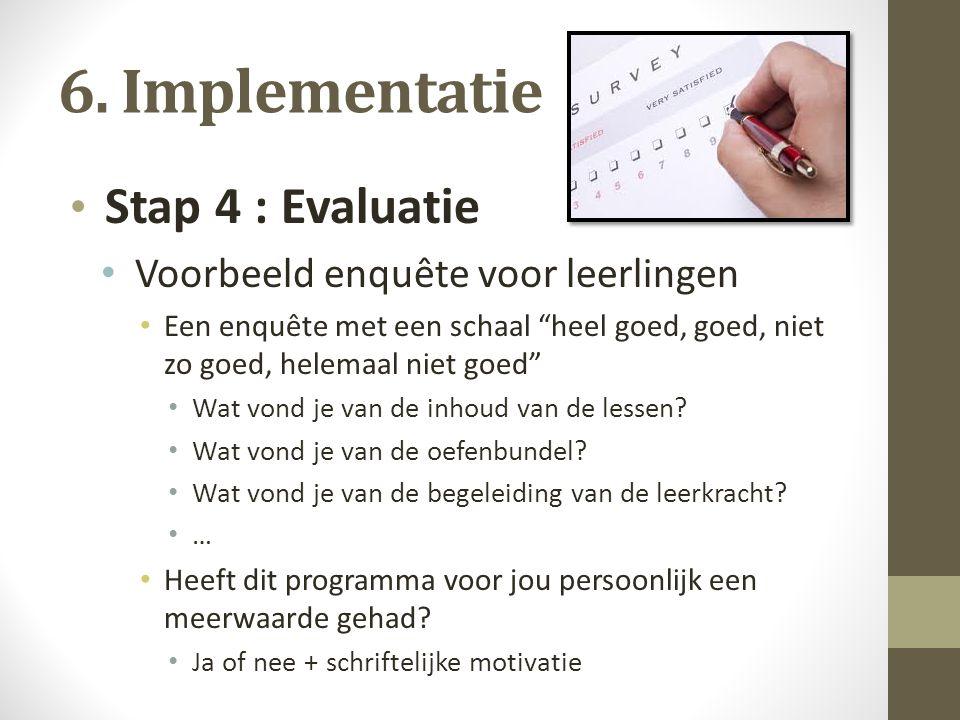 """6. Implementatie Stap 4 : Evaluatie Voorbeeld enquête voor leerlingen Een enquête met een schaal """"heel goed, goed, niet zo goed, helemaal niet goed"""" W"""