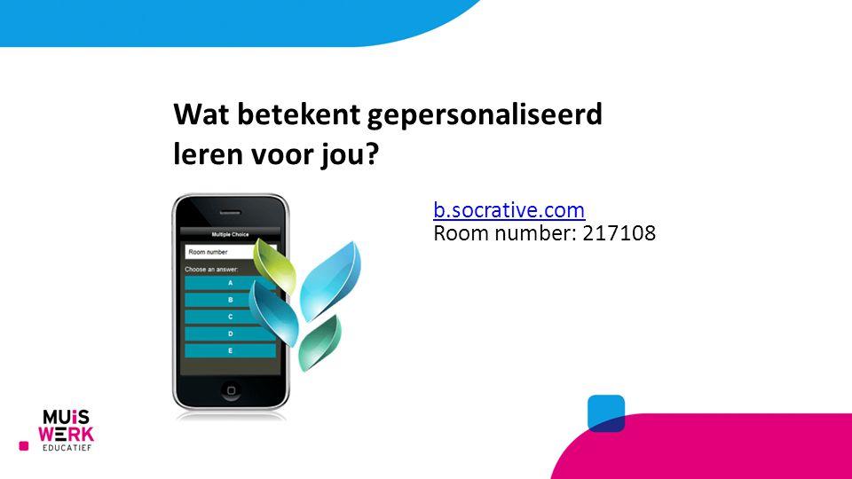 Wat betekent gepersonaliseerd leren voor jou? b.socrative.com Room number: 217108