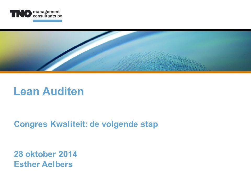Lean Auditen Congres Kwaliteit: de volgende stap 28 oktober 2014 Esther Aelbers