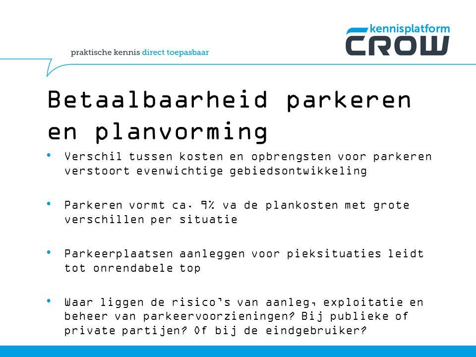 Betaalbaarheid parkeren en planvorming Verschil tussen kosten en opbrengsten voor parkeren verstoort evenwichtige gebiedsontwikkeling Parkeren vormt ca.
