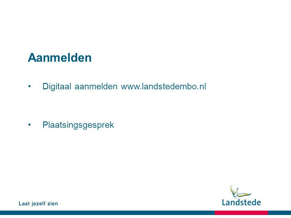 Aanmelden Digitaal aanmelden www.landstedembo.nl Plaatsingsgesprek