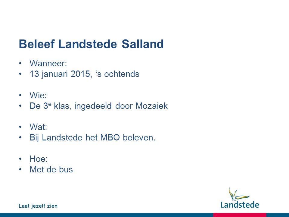 Beleef Landstede Salland Wanneer: 13 januari 2015, 's ochtends Wie: De 3 e klas, ingedeeld door Mozaiek Wat: Bij Landstede het MBO beleven. Hoe: Met d