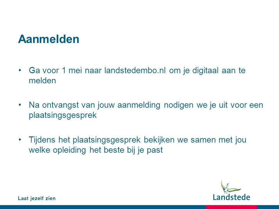 Aanmelden Ga voor 1 mei naar landstedembo.nl om je digitaal aan te melden Na ontvangst van jouw aanmelding nodigen we je uit voor een plaatsingsgespre