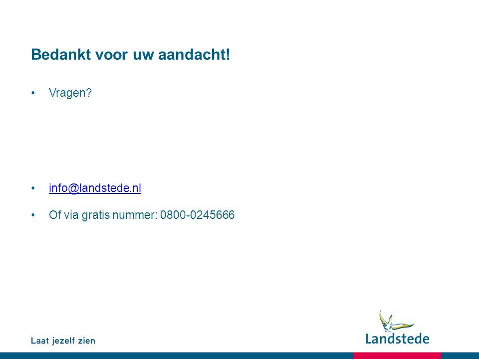 Bedankt voor uw aandacht! Vragen? info@landstede.nl Of via gratis nummer: 0800-0245666