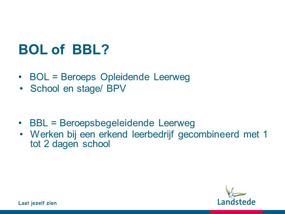 BOL of BBL? BOL = Beroeps Opleidende Leerweg School en stage/ BPV BBL = Beroepsbegeleidende Leerweg Werken bij een erkend leerbedrijf gecombineerd met