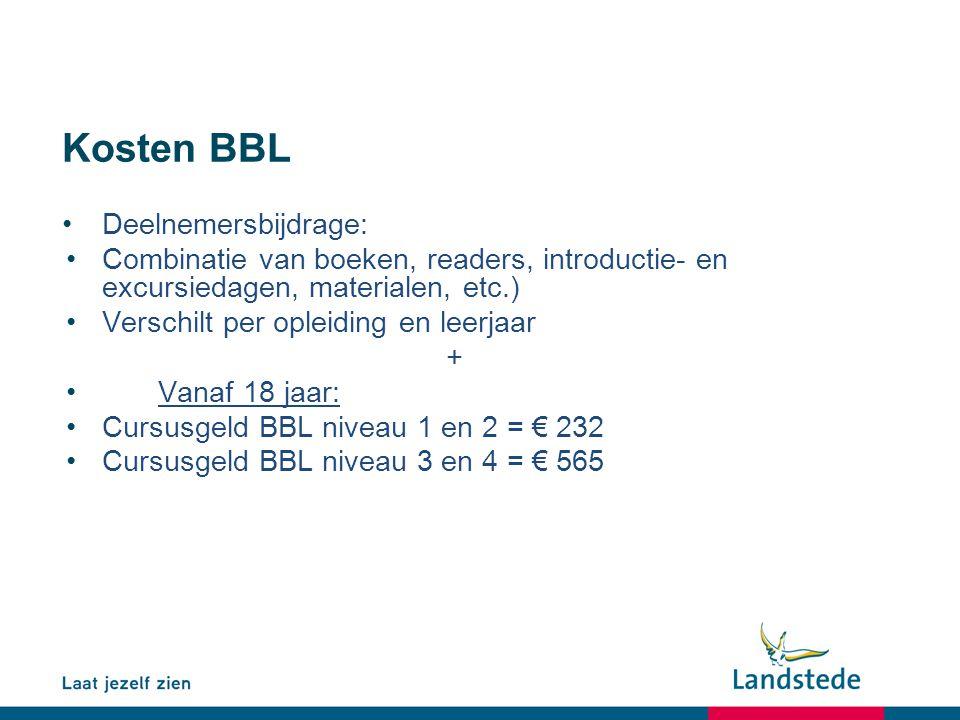Kosten BBL Deelnemersbijdrage: Combinatie van boeken, readers, introductie- en excursiedagen, materialen, etc.) Verschilt per opleiding en leerjaar +