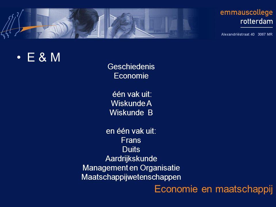 E & M Economie en maatschappij Geschiedenis Economie één vak uit: Wiskunde A Wiskunde B en één vak uit: Frans Duits Aardrijkskunde Management en Organisatie Maatschappijwetenschappen