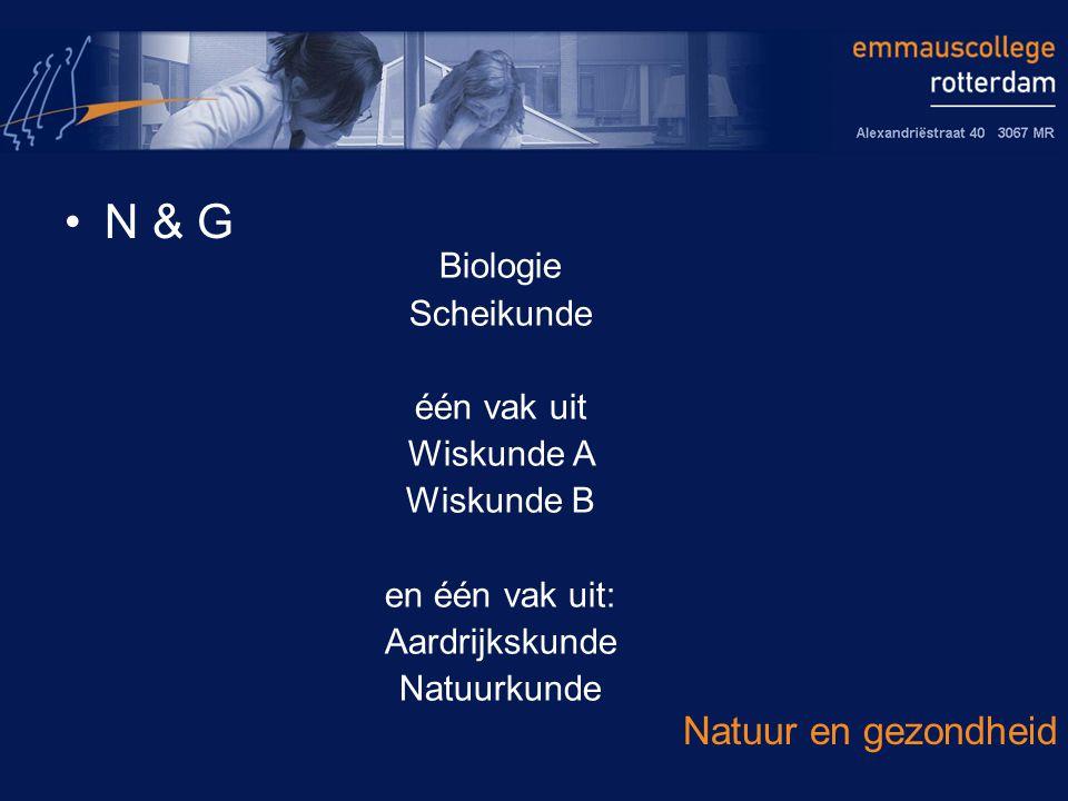 N & G Natuur en gezondheid Biologie Scheikunde één vak uit Wiskunde A Wiskunde B en één vak uit: Aardrijkskunde Natuurkunde
