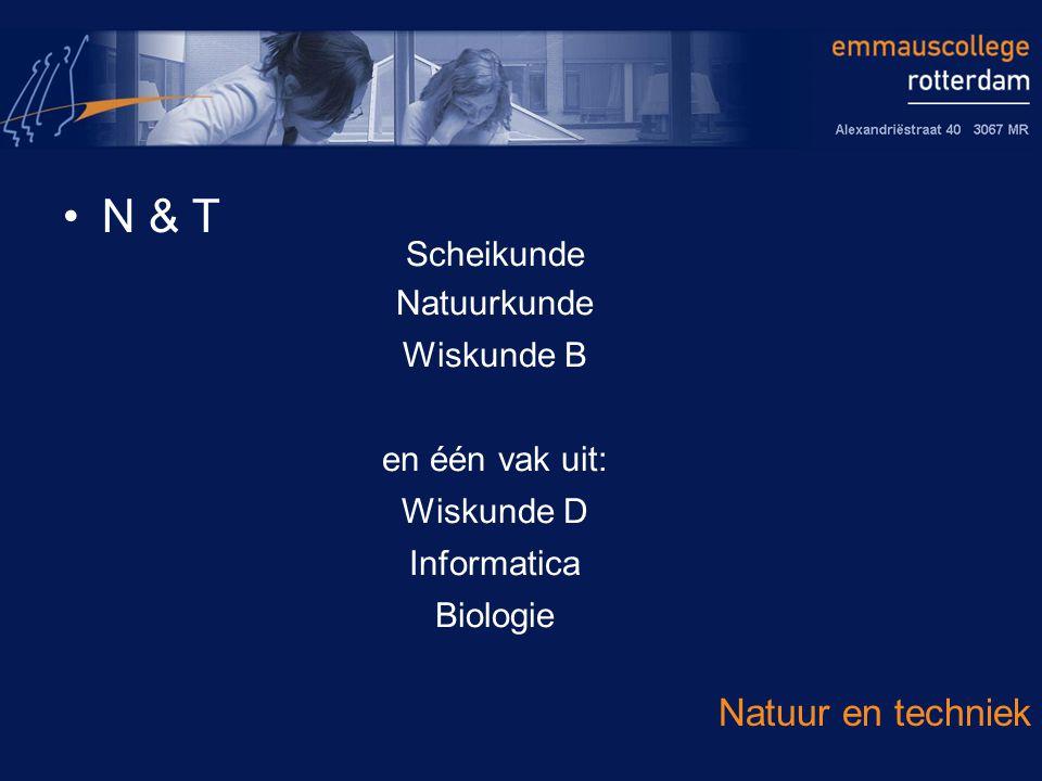 N & T Natuur en techniek Scheikunde Natuurkunde Wiskunde B en één vak uit: Wiskunde D Informatica Biologie