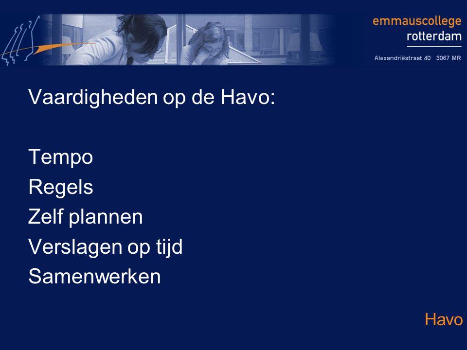 Vaardigheden op de Havo: Tempo Regels Zelf plannen Verslagen op tijd Samenwerken Havo
