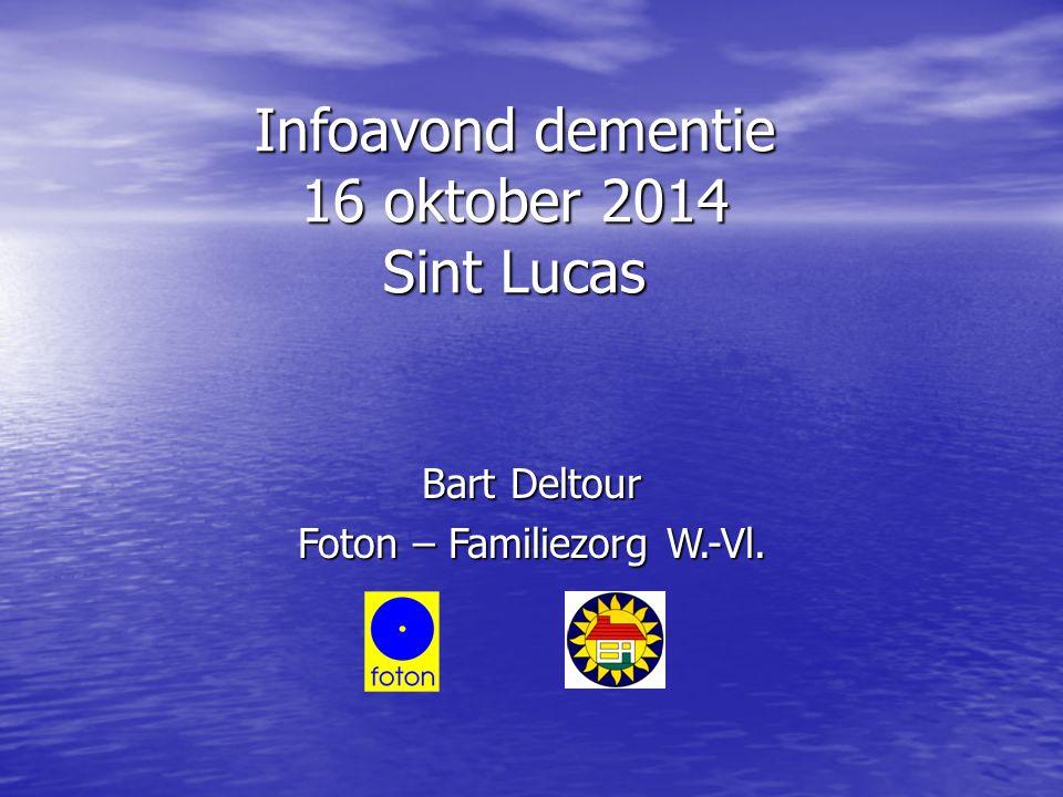 Infoavond dementie 16 oktober 2014 Sint Lucas Bart Deltour Foton – Familiezorg W.-Vl.