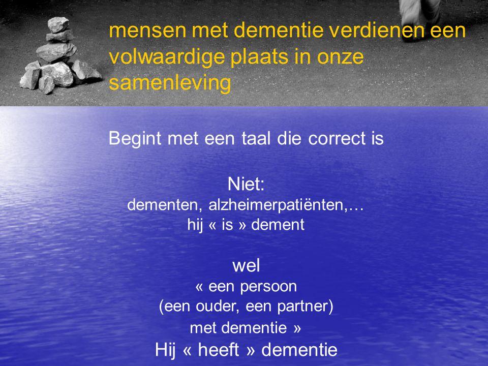 Hersentrauma Symptomen van eerste orde of kernsymptomen Symptomen van tweede orde Korte termijngeheugen Lange termijngeheugen Desoriëntatie (persoon,ruimte,tijd) Apraxie Afasie Agnosie Angst Ontkenning Depressie Agressie Achterdocht DEMENTIESYMPTOMENDEMENTIEPROCES Beleving van de persoon met dementie