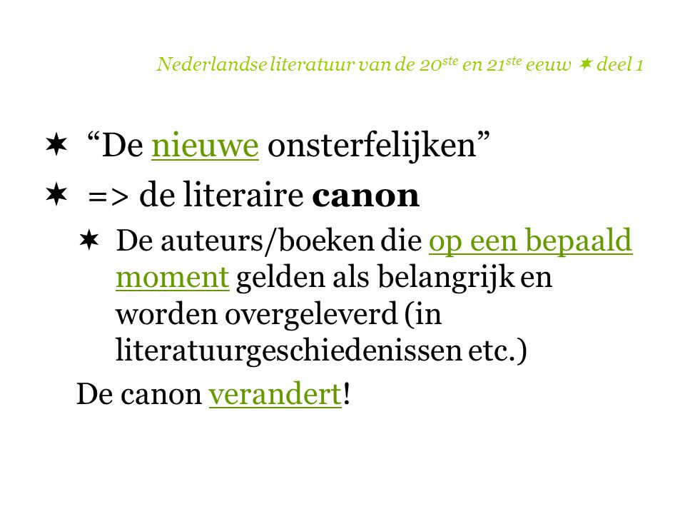 """Nederlandse literatuur van de 20 ste en 21 ste eeuw  deel 1  """"De nieuwe onsterfelijken""""  => de literaire canon  De auteurs/boeken die op een bepaa"""