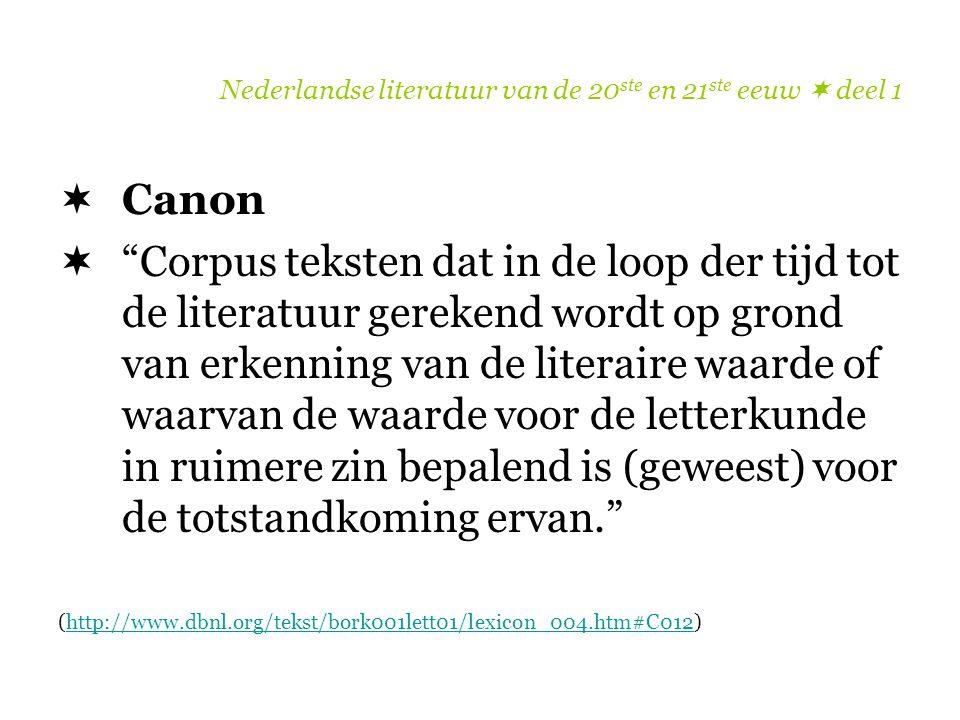 """Nederlandse literatuur van de 20 ste en 21 ste eeuw  deel 1  Canon  """"Corpus teksten dat in de loop der tijd tot de literatuur gerekend wordt op gro"""