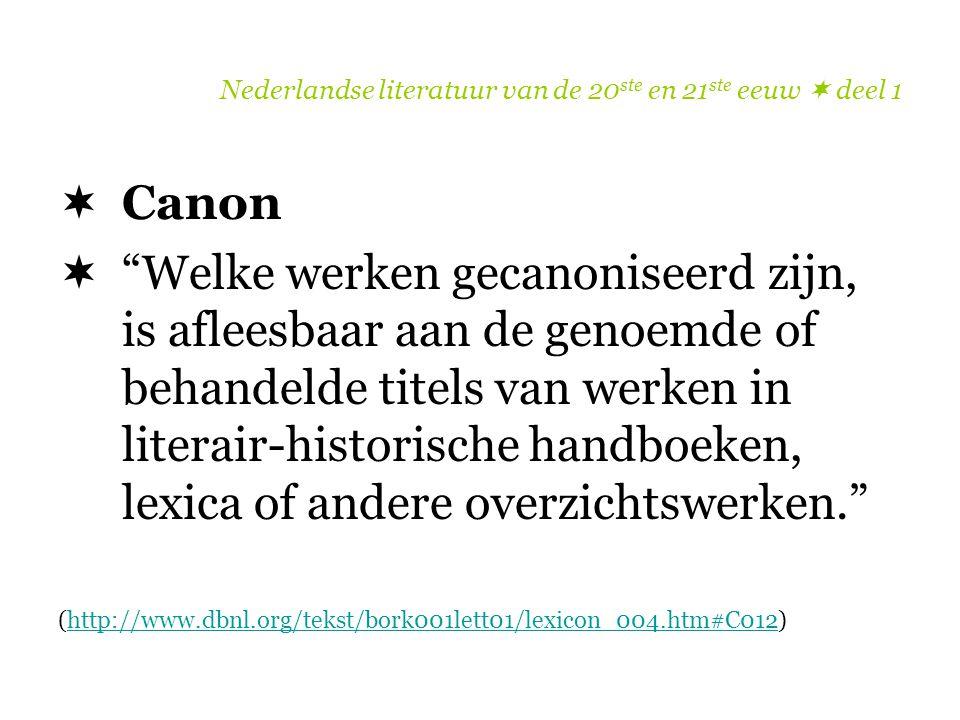 """Nederlandse literatuur van de 20 ste en 21 ste eeuw  deel 1  Canon  """"Welke werken gecanoniseerd zijn, is afleesbaar aan de genoemde of behandelde t"""