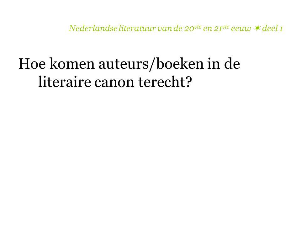 Nederlandse literatuur van de 20 ste en 21 ste eeuw  deel 1 Hoe komen auteurs/boeken in de literaire canon terecht?