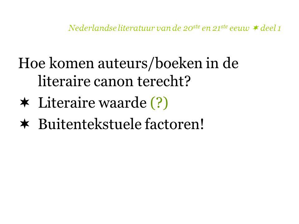 Nederlandse literatuur van de 20 ste en 21 ste eeuw  deel 1 Hoe komen auteurs/boeken in de literaire canon terecht?  Literaire waarde (?)  Buitente