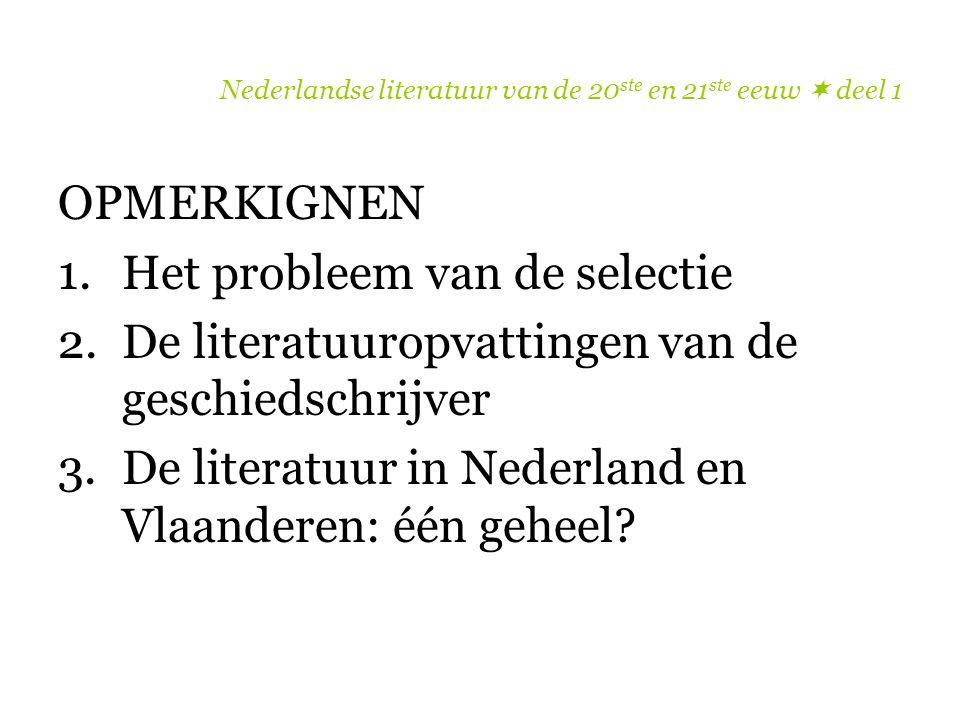 Nederlandse literatuur van de 20 ste en 21 ste eeuw  deel 1 OPMERKIGNEN 1.Het probleem van de selectie 2.De literatuuropvattingen van de geschiedschr