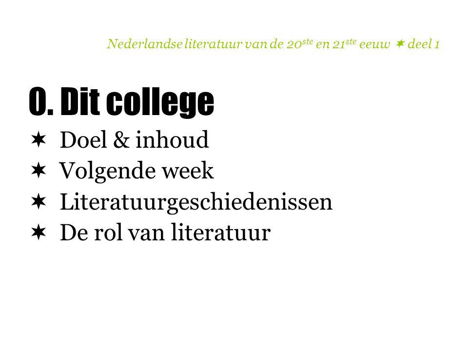 Nederlandse literatuur van de 20 ste en 21 ste eeuw  deel 1 0. Dit college  Doel & inhoud  Volgende week  Literatuurgeschiedenissen  De rol van l