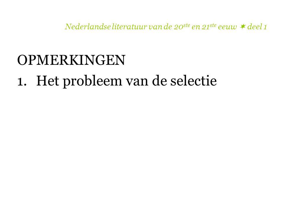 Nederlandse literatuur van de 20 ste en 21 ste eeuw  deel 1 OPMERKINGEN 1.Het probleem van de selectie