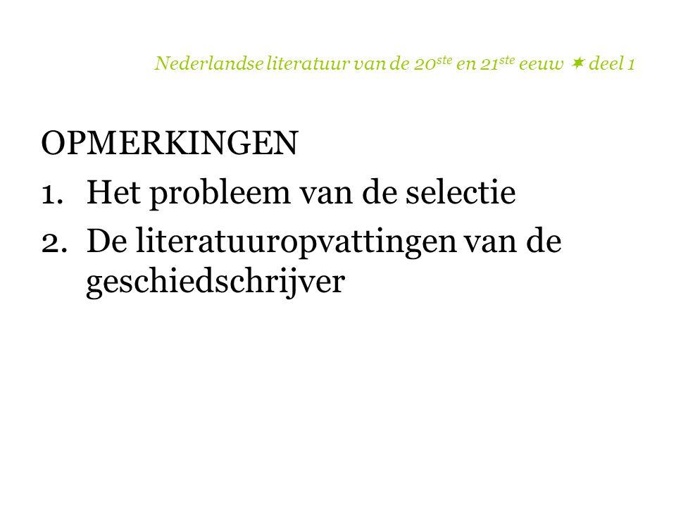 Nederlandse literatuur van de 20 ste en 21 ste eeuw  deel 1 OPMERKINGEN 1.Het probleem van de selectie 2.De literatuuropvattingen van de geschiedschr