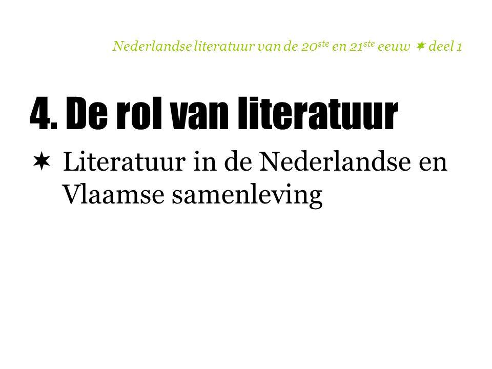 Nederlandse literatuur van de 20 ste en 21 ste eeuw  deel 1 4. De rol van literatuur  Literatuur in de Nederlandse en Vlaamse samenleving