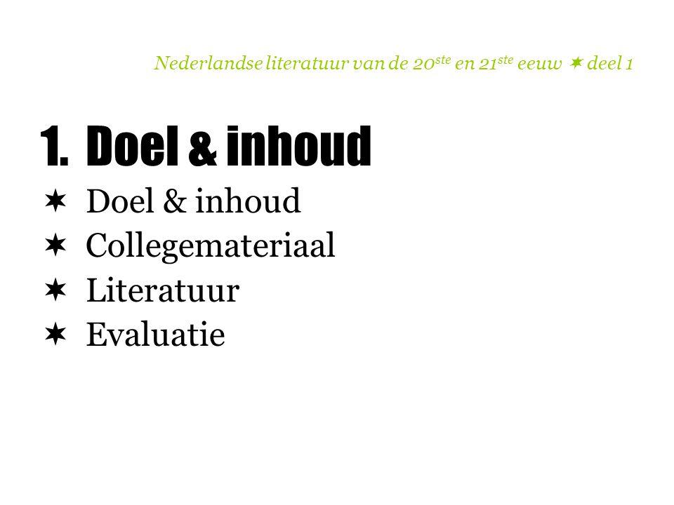 Nederlandse literatuur van de 20 ste en 21 ste eeuw  deel 1 1.Doel & inhoud  Doel & inhoud  Collegemateriaal  Literatuur  Evaluatie