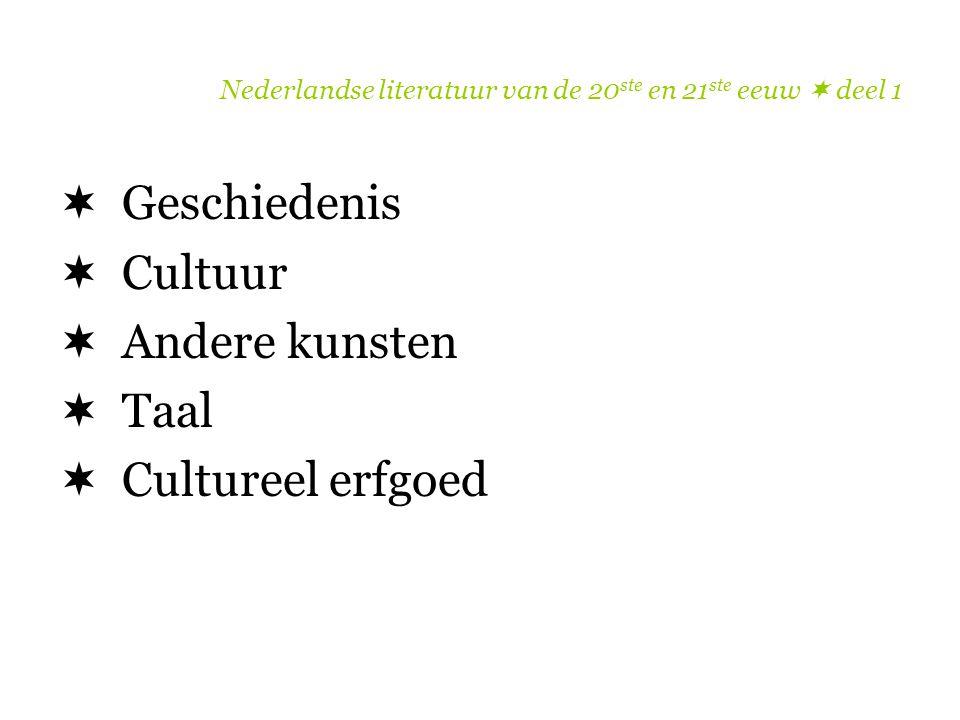 Nederlandse literatuur van de 20 ste en 21 ste eeuw  deel 1  Geschiedenis  Cultuur  Andere kunsten  Taal  Cultureel erfgoed