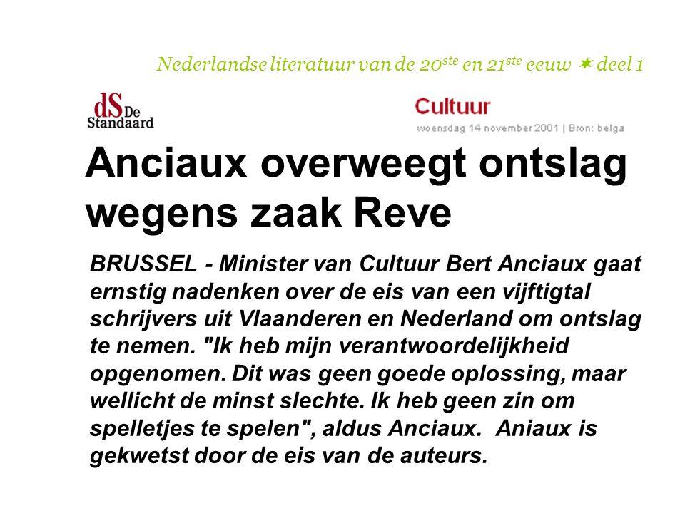 Nederlandse literatuur van de 20 ste en 21 ste eeuw  deel 1 BRUSSEL - Minister van Cultuur Bert Anciaux gaat ernstig nadenken over de eis van een vij