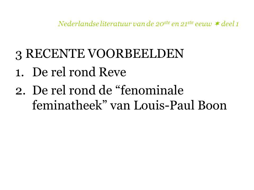 """3 RECENTE VOORBEELDEN 1.De rel rond Reve 2.De rel rond de """"fenominale feminatheek"""" van Louis-Paul Boon"""