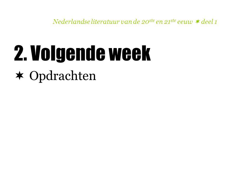 Nederlandse literatuur van de 20 ste en 21 ste eeuw  deel 1 2. Volgende week  Opdrachten