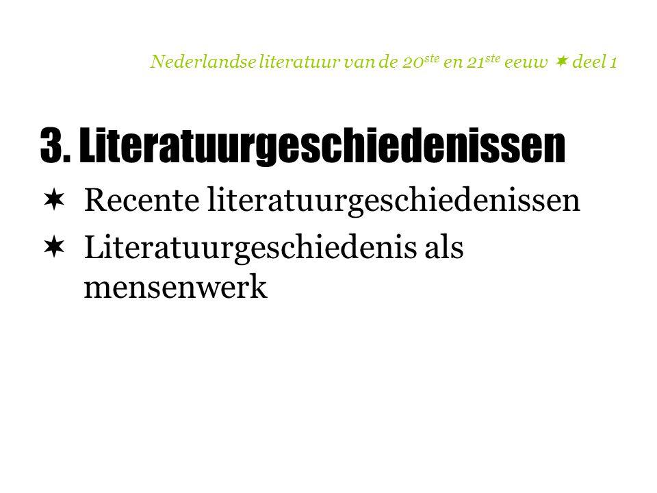 Nederlandse literatuur van de 20 ste en 21 ste eeuw  deel 1 3. Literatuurgeschiedenissen  Recente literatuurgeschiedenissen  Literatuurgeschiedenis