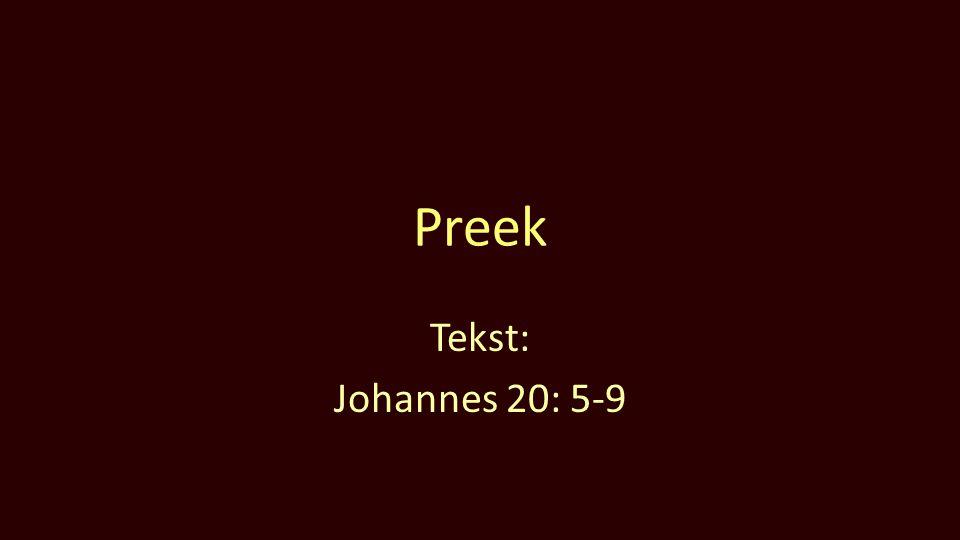 Preek Tekst: Johannes 20: 5-9