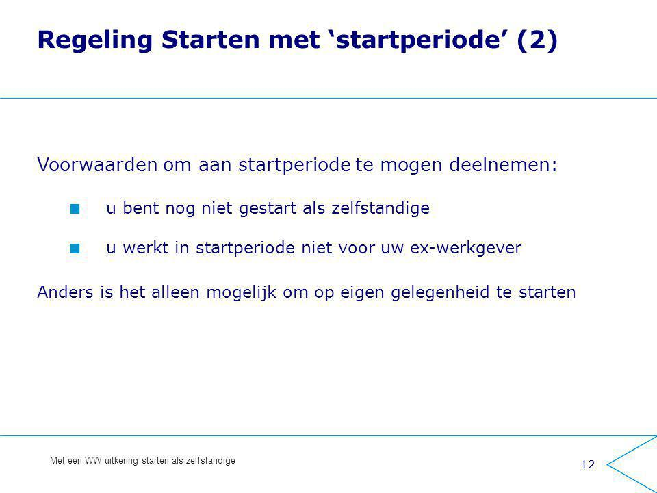 12 Met een WW uitkering starten als zelfstandige Regeling Starten met 'startperiode' (2) Voorwaarden om aan startperiode te mogen deelnemen: u bent no