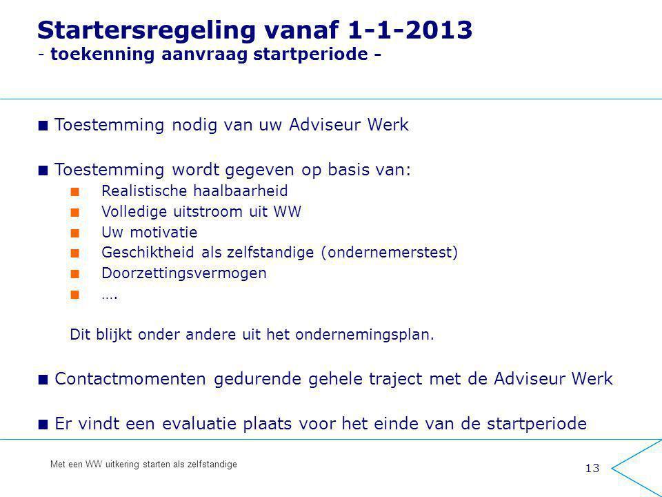 13 Met een WW uitkering starten als zelfstandige Startersregeling vanaf 1-1-2013 - toekenning aanvraag startperiode - Toestemming nodig van uw Adviseu