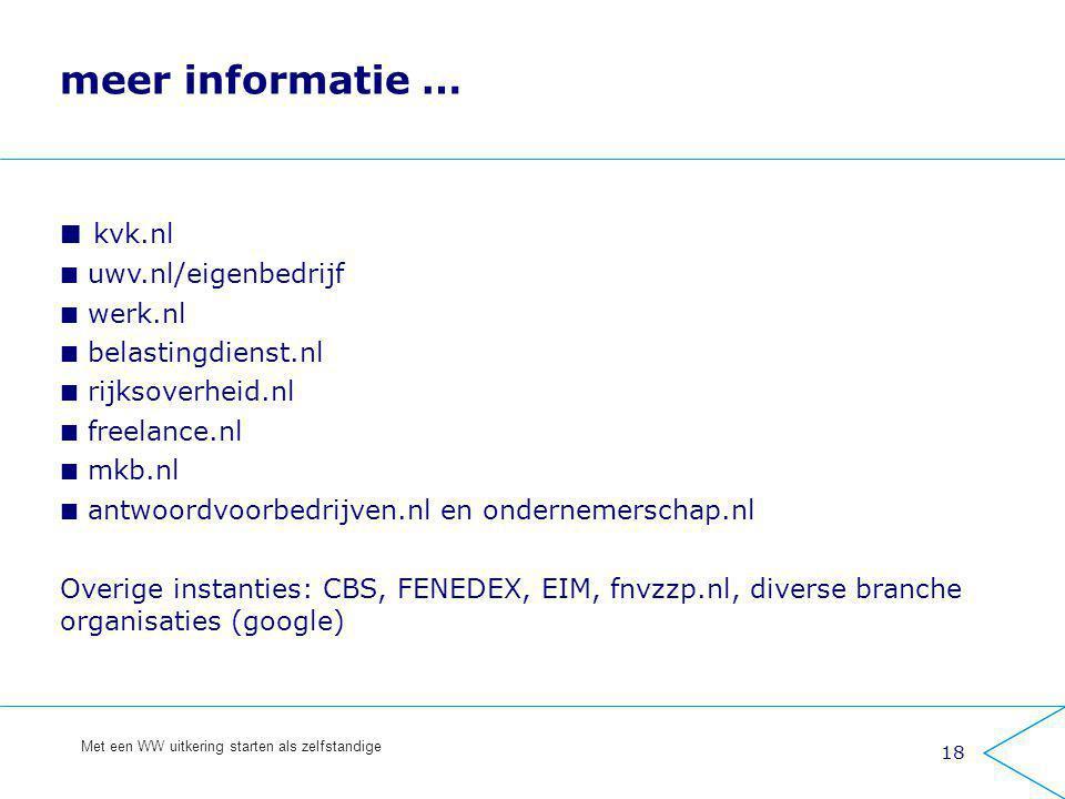 18 Met een WW uitkering starten als zelfstandige meer informatie … kvk.nl uwv.nl/eigenbedrijf werk.nl belastingdienst.nl rijksoverheid.nl freelance.nl