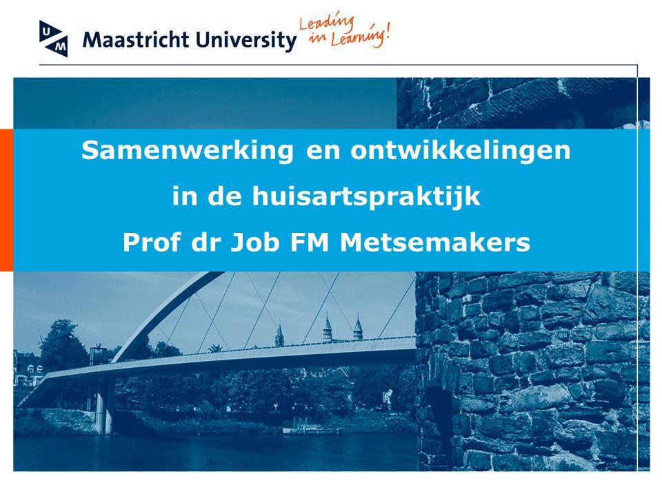 Samenwerking en ontwikkelingen in de huisartspraktijk Prof dr Job FM Metsemakers