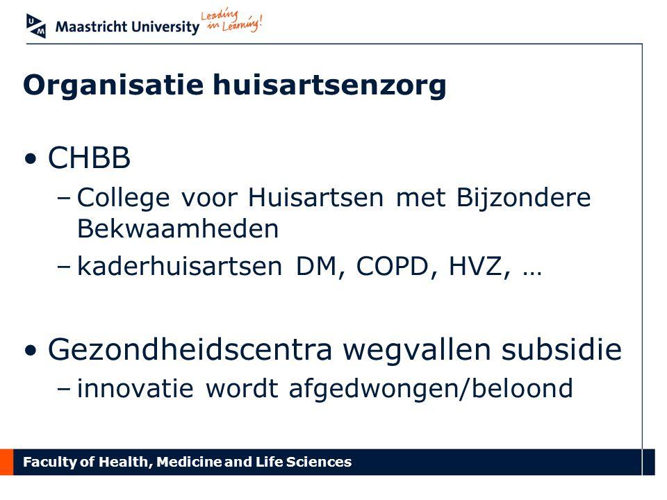 Faculty of Health, Medicine and Life Sciences Organisatie huisartsenzorg CHBB –College voor Huisartsen met Bijzondere Bekwaamheden –kaderhuisartsen DM