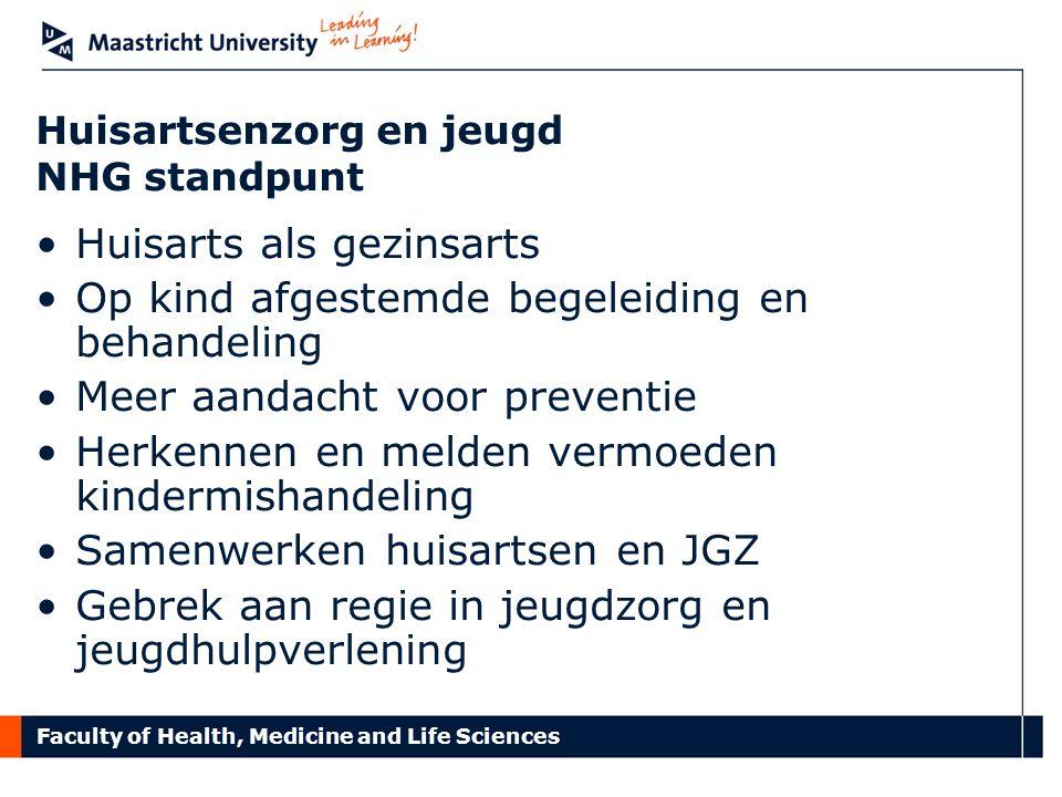 Faculty of Health, Medicine and Life Sciences Huisartsenzorg en jeugd NHG standpunt Huisarts als gezinsarts Op kind afgestemde begeleiding en behandel
