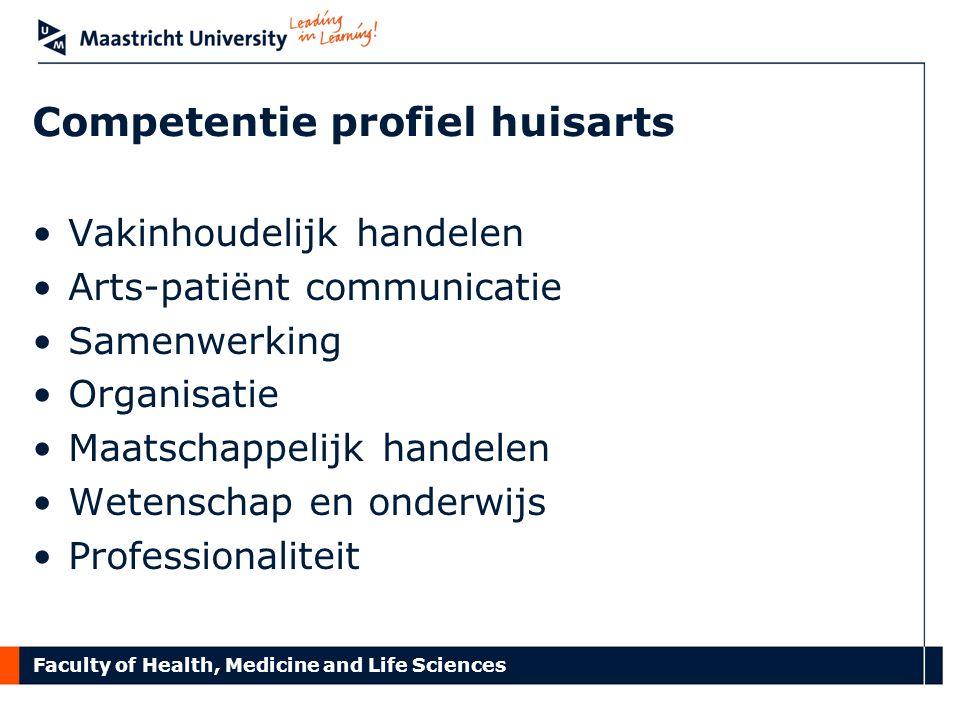 Faculty of Health, Medicine and Life Sciences Competentie profiel huisarts Vakinhoudelijk handelen Arts-patiënt communicatie Samenwerking Organisatie