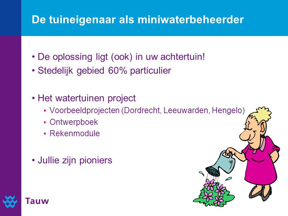 De tuineigenaar als miniwaterbeheerder De oplossing ligt (ook) in uw achtertuin.