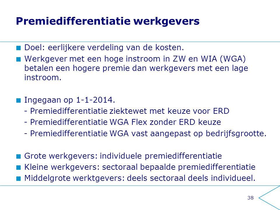 38 Premiedifferentiatie werkgevers Doel: eerlijkere verdeling van de kosten. Werkgever met een hoge instroom in ZW en WIA (WGA) betalen een hogere pre