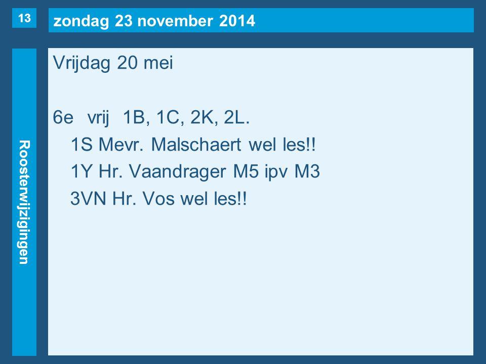 zondag 23 november 2014 Roosterwijzigingen Vrijdag 20 mei 6evrij1B, 1C, 2K, 2L.