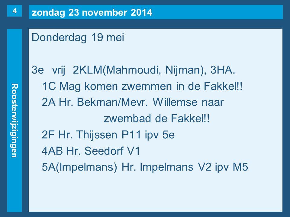 zondag 23 november 2014 Roosterwijzigingen Donderdag 19 mei 4evrij1A, 1C, 2KLM(Nijman), 4AA.
