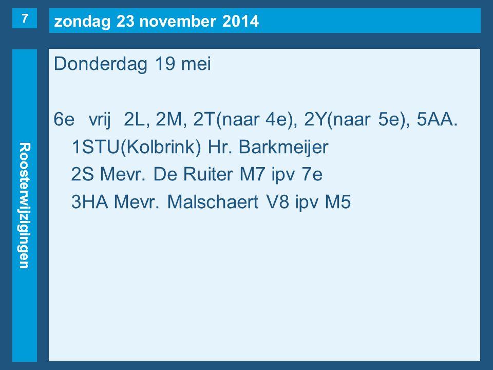 zondag 23 november 2014 Roosterwijzigingen Donderdag 19 mei 7evrij1F, 1K, 1S, 1T, 1U, 2M, 2S(naar 6e), 2T, 2X, 3VK, 3HA, 3HB, 3AA, 4H(Alleleijn, vd Broek, Stokking), 4AB, 5A(v.